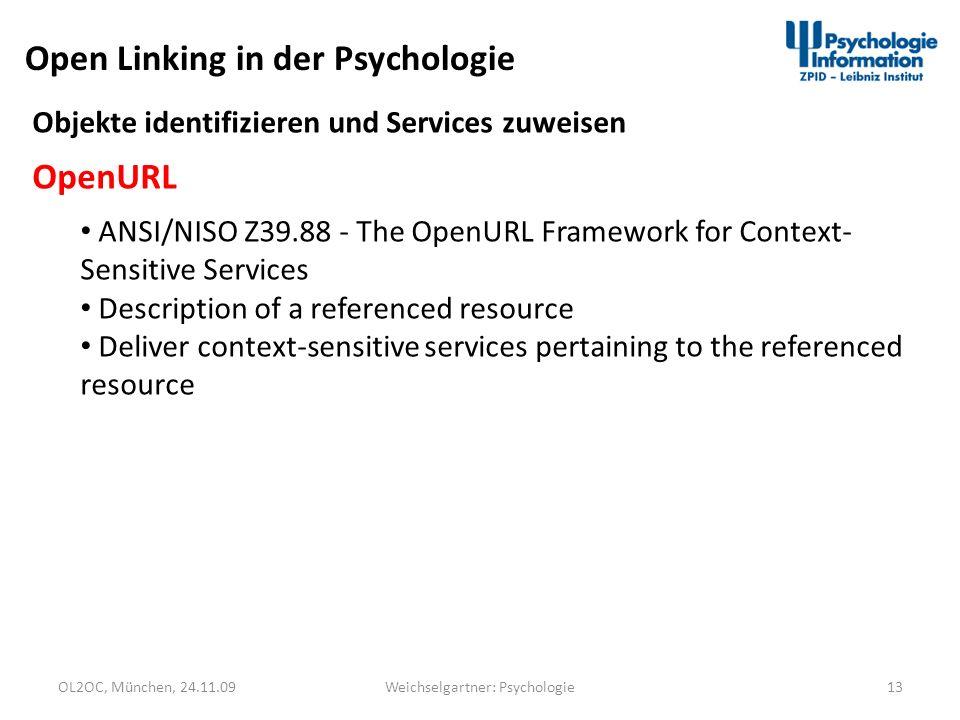 OL2OC, München, 24.11.0913Weichselgartner: Psychologie Objekte identifizieren und Services zuweisen OpenURL ANSI/NISO Z39.88 - The OpenURL Framework f