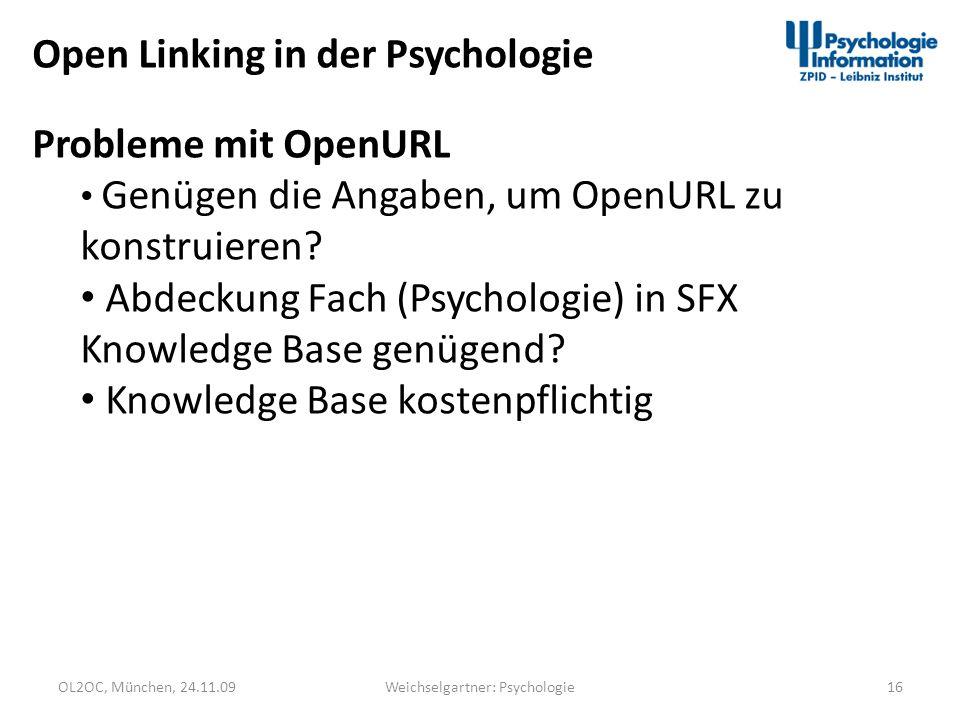 OL2OC, München, 24.11.0916Weichselgartner: Psychologie Open Linking in der Psychologie Probleme mit OpenURL Genügen die Angaben, um OpenURL zu konstru