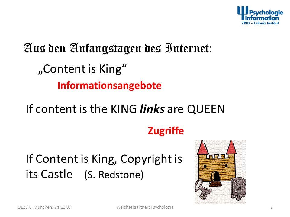 OL2OC, München, 24.11.092Weichselgartner: Psychologie Aus den Anfangstagen des Internet: Content is King If content is the KING links are QUEEN If Con