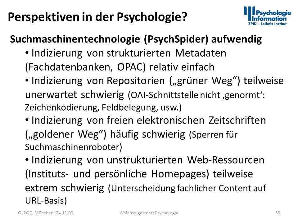 OL2OC, München, 24.11.0939Weichselgartner: Psychologie Perspektiven in der Psychologie? Suchmaschinentechnologie (PsychSpider) aufwendig Indizierung v