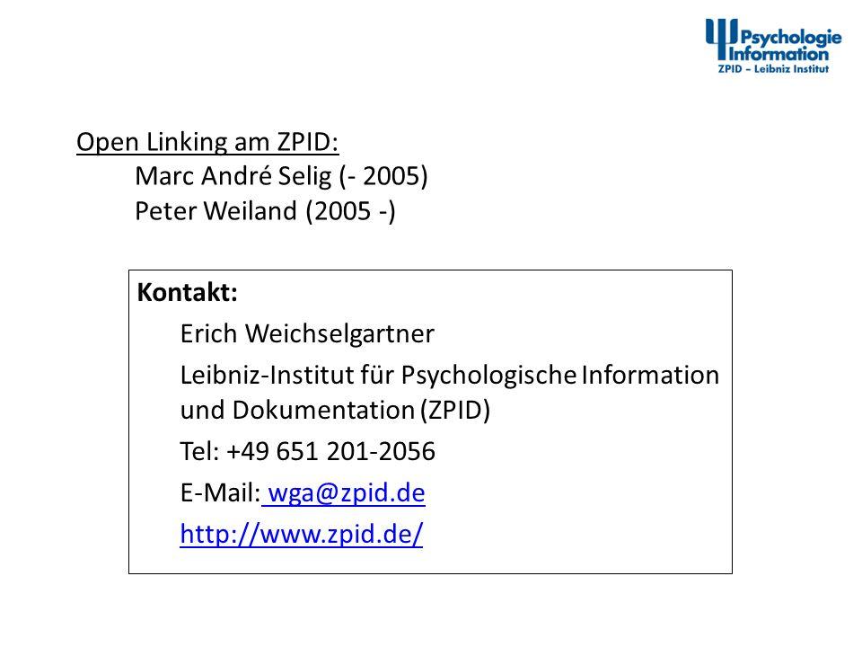 Open Linking am ZPID: Marc André Selig (- 2005) Peter Weiland (2005 -) Kontakt: Erich Weichselgartner Leibniz-Institut für Psychologische Information