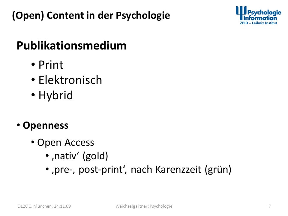 OL2OC, München, 24.11.097Weichselgartner: Psychologie (Open) Content in der Psychologie Publikationsmedium Print Elektronisch Hybrid Openness Open Acc