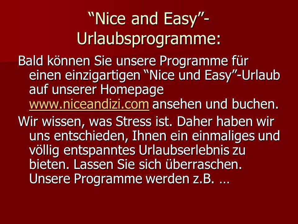 Nice and Easy- Urlaubsprogramme: Bald können Sie unsere Programme für einen einzigartigen Nice und Easy-Urlaub auf unserer Homepage wwww wwww wwww....