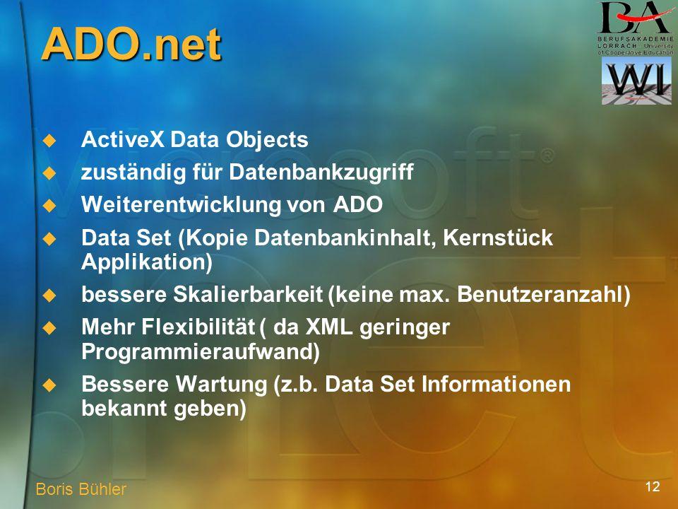 12 ADO.net ActiveX Data Objects zuständig für Datenbankzugriff Weiterentwicklung von ADO Data Set (Kopie Datenbankinhalt, Kernstück Applikation) bessere Skalierbarkeit (keine max.