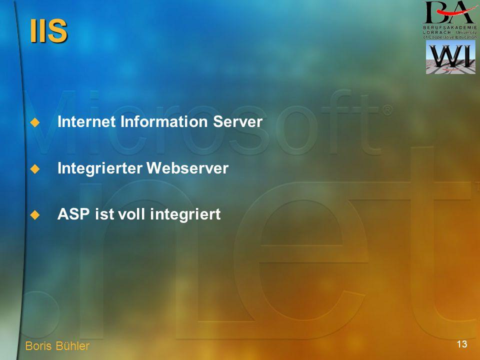 13 IIS Internet Information Server Integrierter Webserver ASP ist voll integriert Boris Bühler