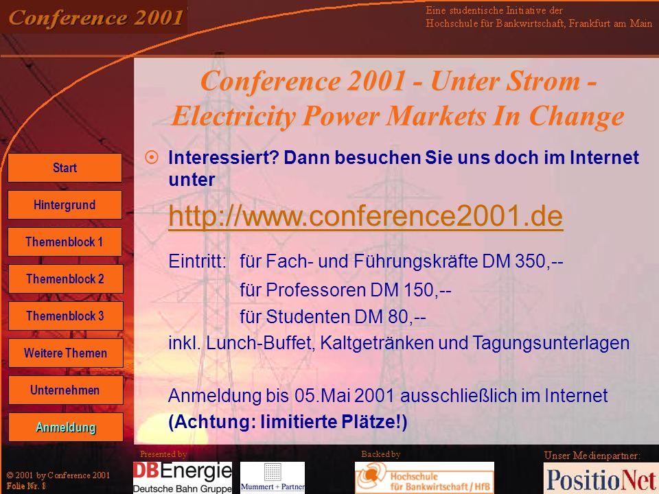 Backed by Folie Nr. 8 Presented by Conference 2001 - Unter Strom - Electricity Power Markets In Change Interessiert? Dann besuchen Sie uns doch im Int