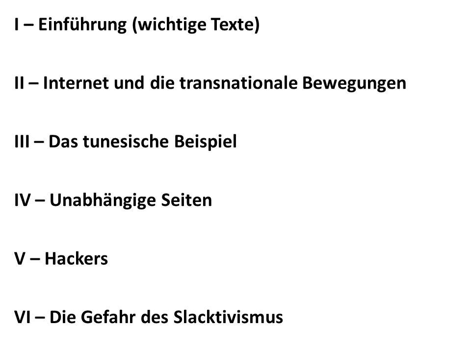 II – Internet und die transnationale Bewegungen VI – Die Gefahr des Slacktivismus IV – Unabhängige Seiten III – Das tunesische Beispiel I – Einführung (wichtige Texte) V – Hackers