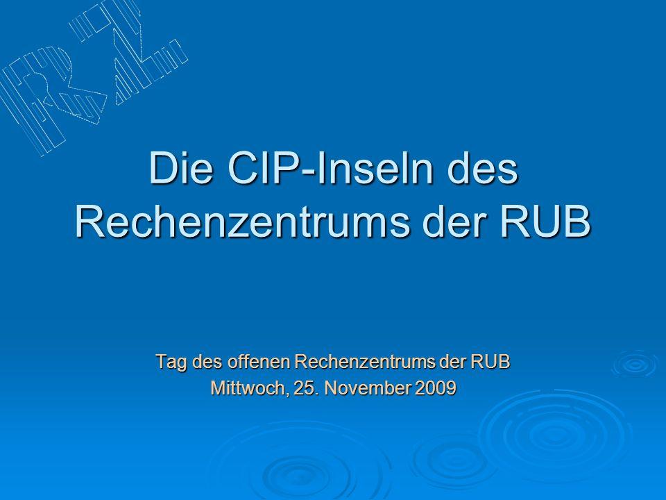 Die CIP-Inseln des Rechenzentrums der RUB Tag des offenen Rechenzentrums der RUB Mittwoch, 25. November 2009