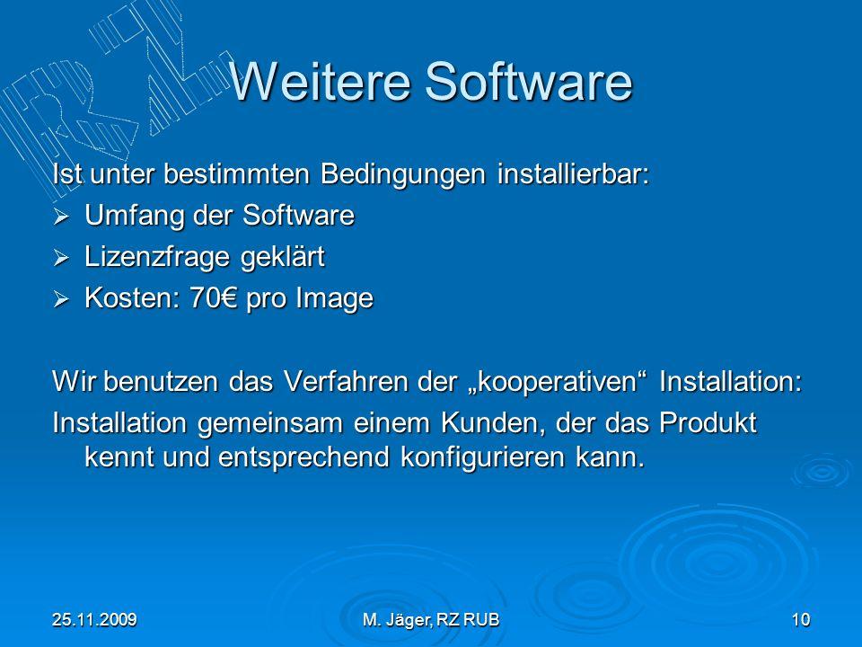 25.11.2009M. Jäger, RZ RUB10 Weitere Software Ist unter bestimmten Bedingungen installierbar: Umfang der Software Umfang der Software Lizenzfrage gekl