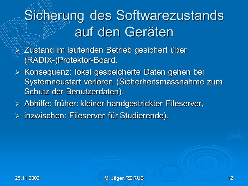 25.11.2009M. Jäger, RZ RUB12 Sicherung des Softwarezustands auf den Geräten Zustand im laufenden Betrieb gesichert über (RADIX-)Protektor-Board. Zusta