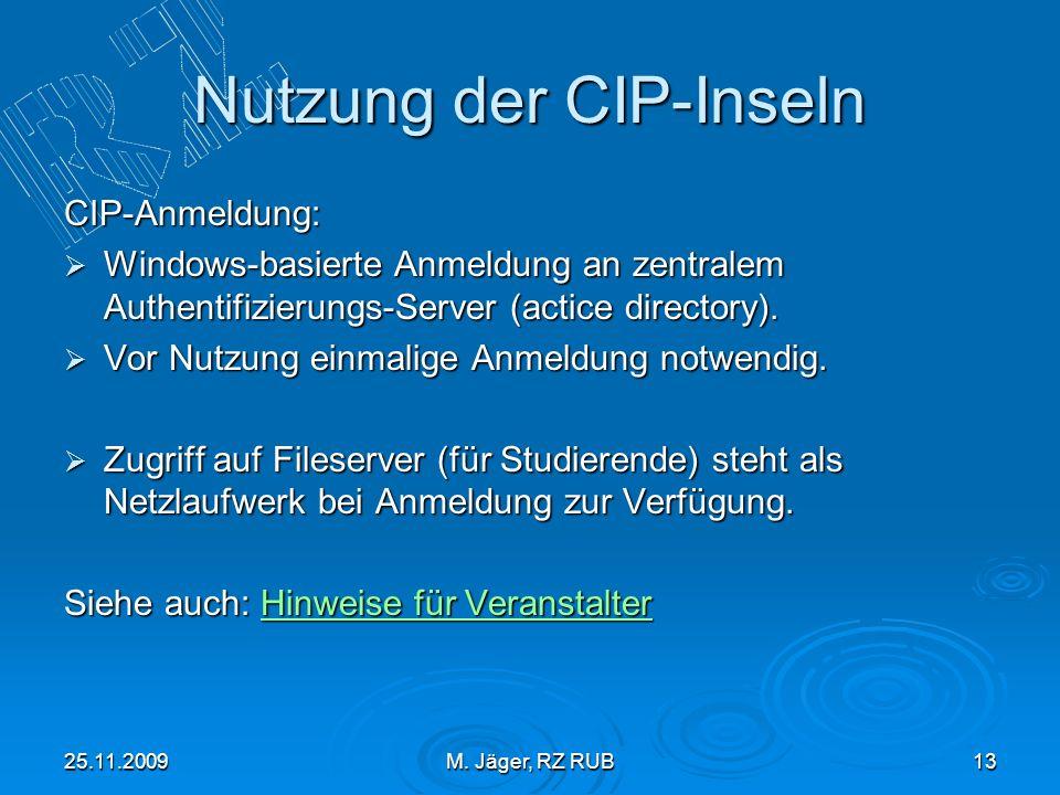 25.11.2009M. Jäger, RZ RUB13 Nutzung der CIP-Inseln CIP-Anmeldung: Windows-basierte Anmeldung an zentralem Authentifizierungs-Server (actice directory