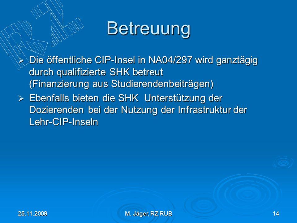 25.11.2009M. Jäger, RZ RUB14 Betreuung Die öffentliche CIP-Insel in NA04/297 wird ganztägig durch qualifizierte SHK betreut (Finanzierung aus Studiere