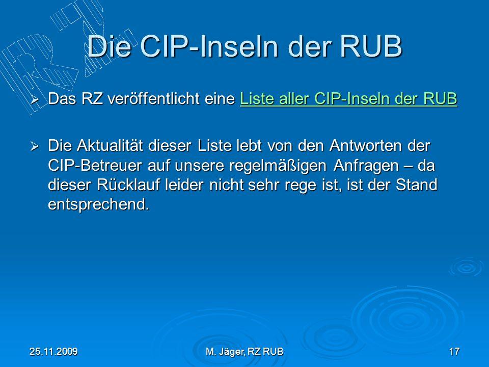 25.11.2009M. Jäger, RZ RUB17 Die CIP-Inseln der RUB Das RZ veröffentlicht eine Liste aller CIP-Inseln der RUB Das RZ veröffentlicht eine Liste aller C
