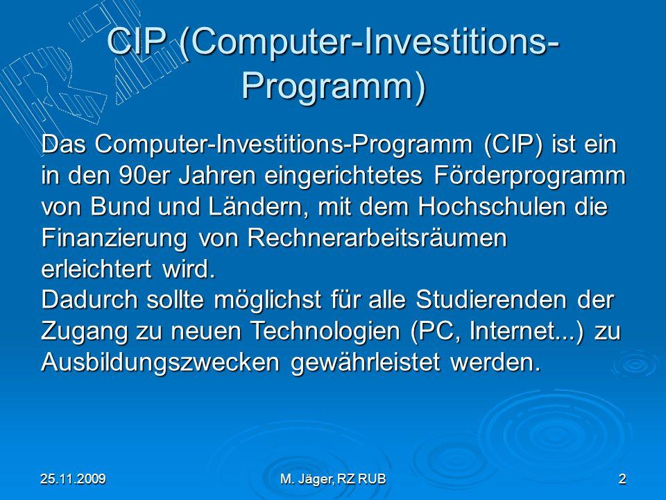 25.11.2009M. Jäger, RZ RUB2 CIP (Computer-Investitions- Programm) Das Computer-Investitions-Programm (CIP) ist ein in den 90er Jahren eingerichtetes F