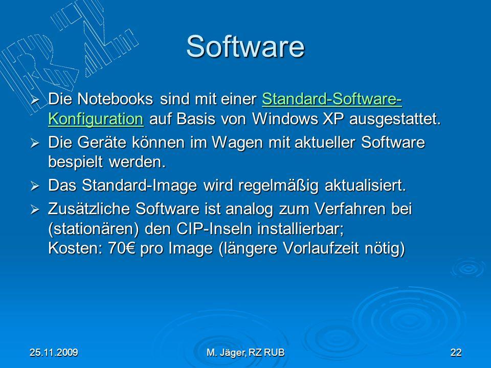 25.11.2009M. Jäger, RZ RUB22 Software Die Notebooks sind mit einer Standard-Software- Konfiguration auf Basis von Windows XP ausgestattet. Die Noteboo
