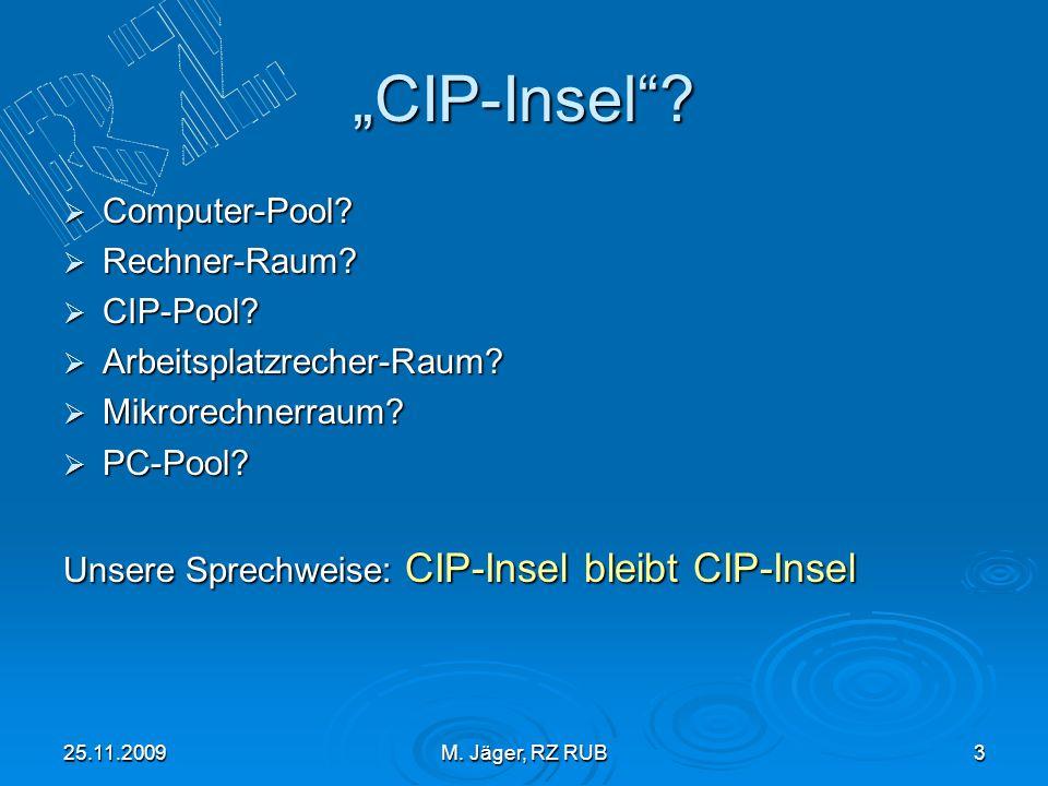 25.11.2009M. Jäger, RZ RUB3 CIP-Insel? Computer-Pool? Computer-Pool? Rechner-Raum? Rechner-Raum? CIP-Pool? CIP-Pool? Arbeitsplatzrecher-Raum? Arbeitsp