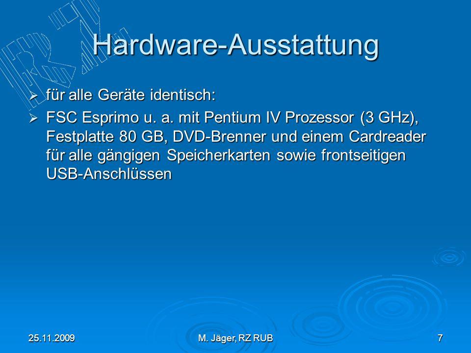 25.11.2009M. Jäger, RZ RUB7 Hardware-Ausstattung für alle Geräte identisch: für alle Geräte identisch: FSC Esprimo u. a. mit Pentium IV Prozessor (3 G