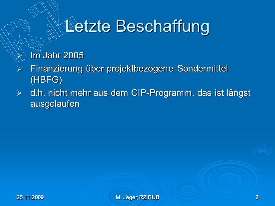 25.11.2009M. Jäger, RZ RUB8 Letzte Beschaffung Im Jahr 2005 Im Jahr 2005 Finanzierung über projektbezogene Sondermittel (HBFG) Finanzierung über proje