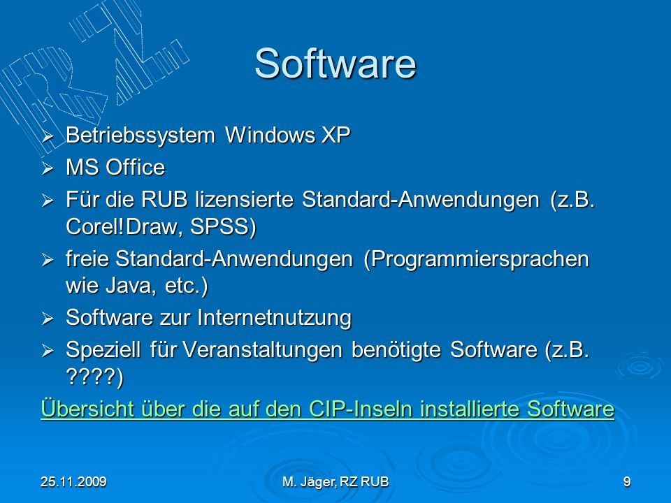 25.11.2009M. Jäger, RZ RUB9 Software Betriebssystem Windows XP Betriebssystem Windows XP MS Office MS Office Für die RUB lizensierte Standard-Anwendun