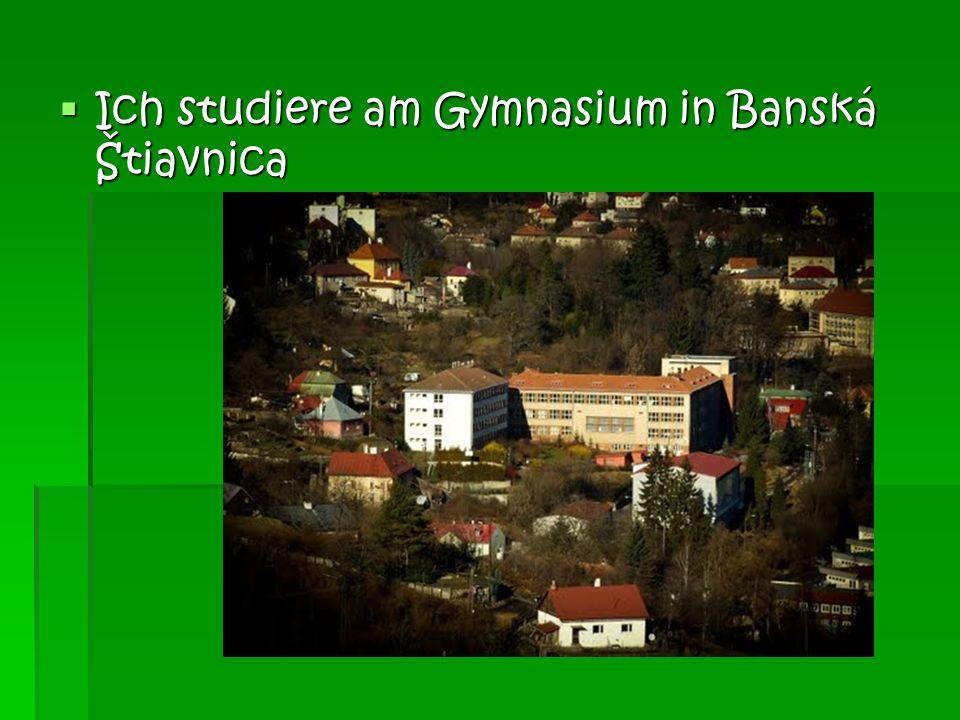 Ich studiere am Gymnasium in Banská Štiavnica Ich studiere am Gymnasium in Banská Štiavnica