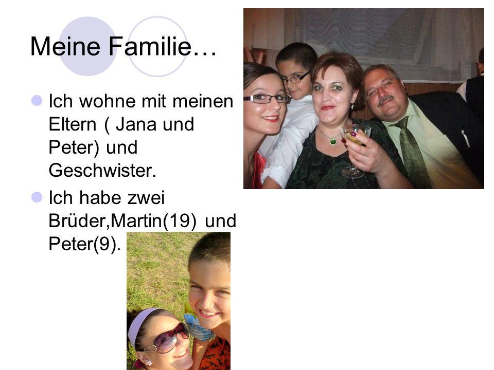 Meine Familie… Ich wohne mit meinen Eltern ( Jana und Peter) und Geschwister. Ich habe zwei Brüder,Martin(19) und Peter(9).