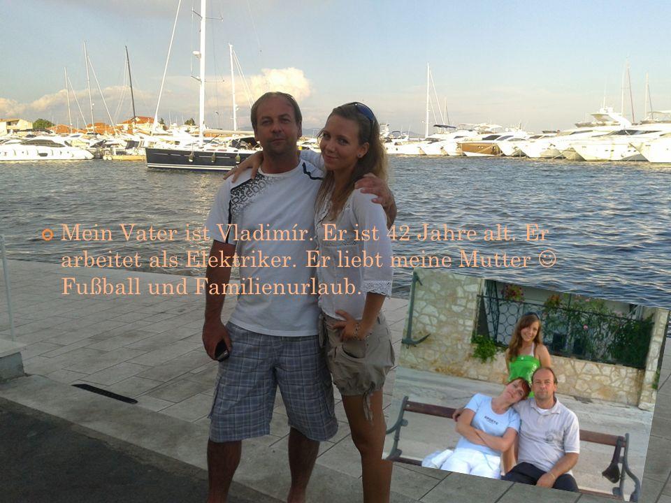 Mein Vater ist Vladimír. Er ist 42 Jahre alt. Er arbeitet als Elektriker. Er liebt meine Mutter Fußball und Familienurlaub.