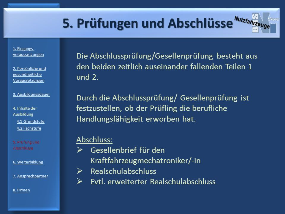 5. Prüfungen und Abschlüsse 1. Eingangs- voraussetzungen 2. Persönliche und gesundheitliche Voraussetzungen 3. Ausbildungsdauer 4. Inhalte der Ausbild
