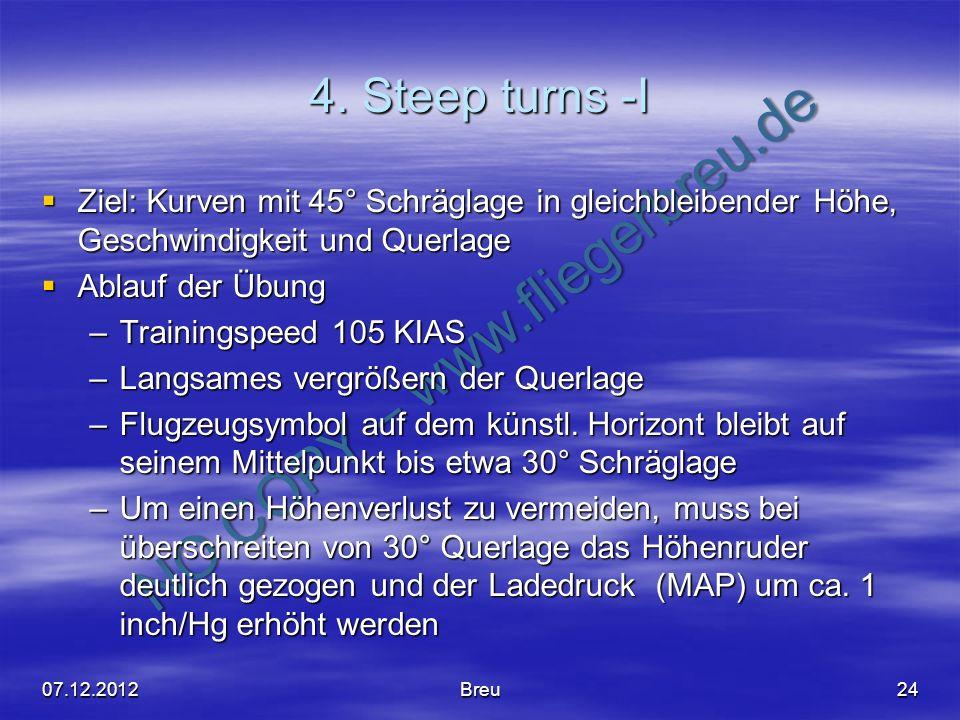 NO COPY – www.fliegerbreu.de 4. Steep turns -I Ziel: Kurven mit 45° Schräglage in gleichbleibender Höhe, Geschwindigkeit und Querlage Ziel: Kurven mit