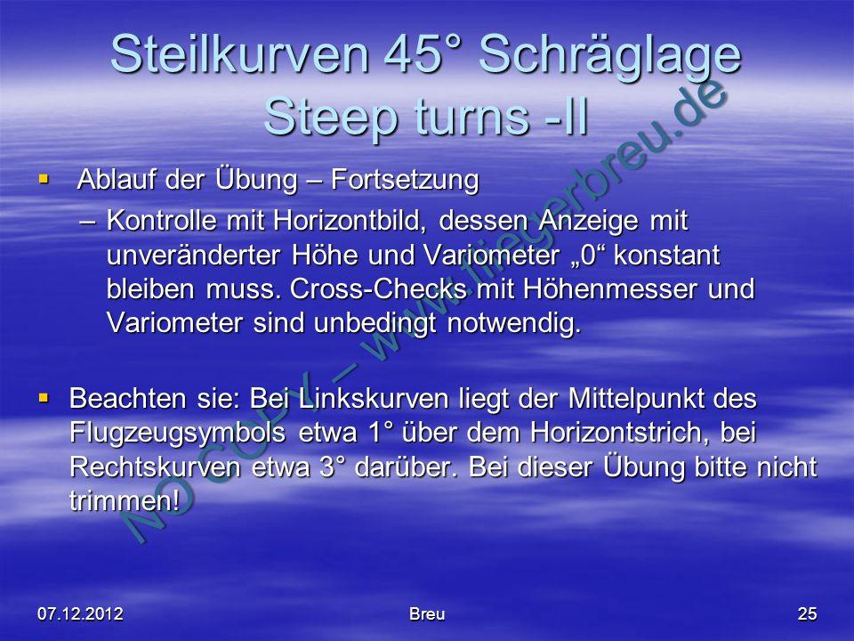 NO COPY – www.fliegerbreu.de Steilkurven 45° Schräglage Steep turns -II Ablauf der Übung – Fortsetzung Ablauf der Übung – Fortsetzung –Kontrolle mit H