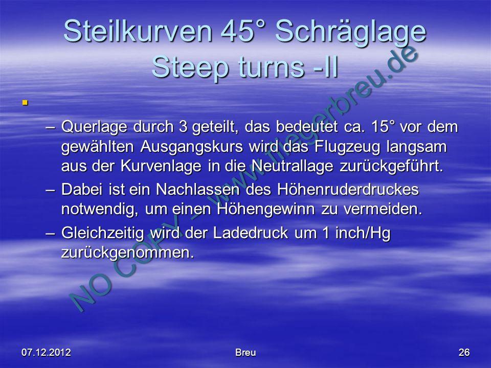 NO COPY – www.fliegerbreu.de Steilkurven 45° Schräglage Steep turns -II –Querlage durch 3 geteilt, das bedeutet ca. 15° vor dem gewählten Ausgangskurs