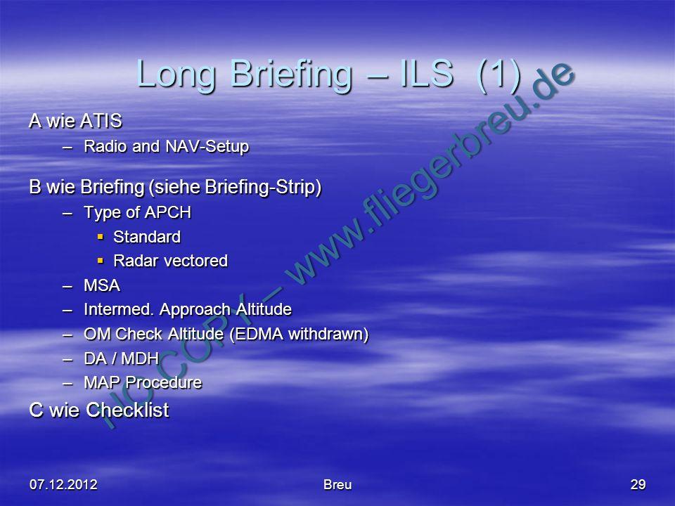 NO COPY – www.fliegerbreu.de Long Briefing – ILS (1) 29 A wie ATIS –Radio and NAV-Setup B wie Briefing (siehe Briefing-Strip) –Type of APCH Standard S