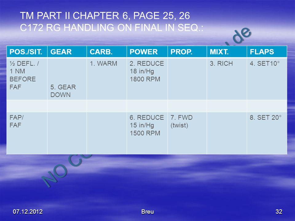 NO COPY – www.fliegerbreu.de 32 POS./SIT.GEARCARB.POWERPROP.MIXT.FLAPS ½ DEFL. / 1 NM BEFORE FAF5. GEAR DOWN 1. WARM2. REDUCE 18 in/Hg 1800 RPM 3. RIC