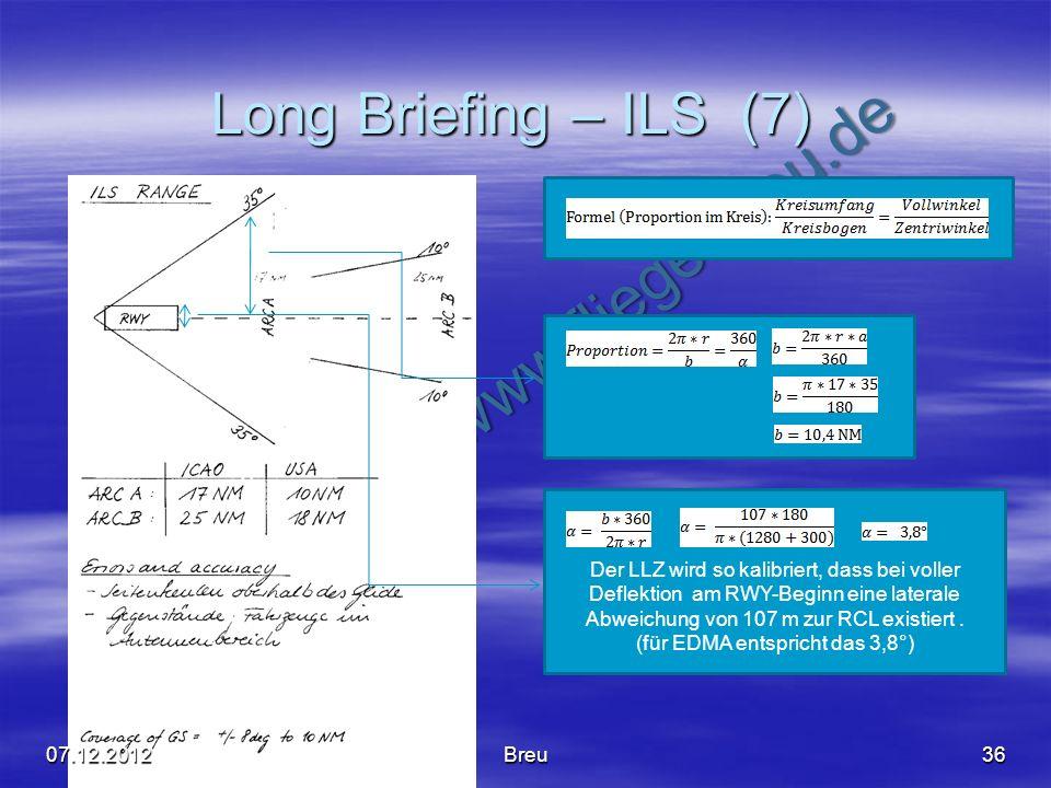 NO COPY – www.fliegerbreu.de Long Briefing – ILS (7) 36 Der LLZ wird so kalibriert, dass bei voller Deflektion am RWY-Beginn eine laterale Abweichung