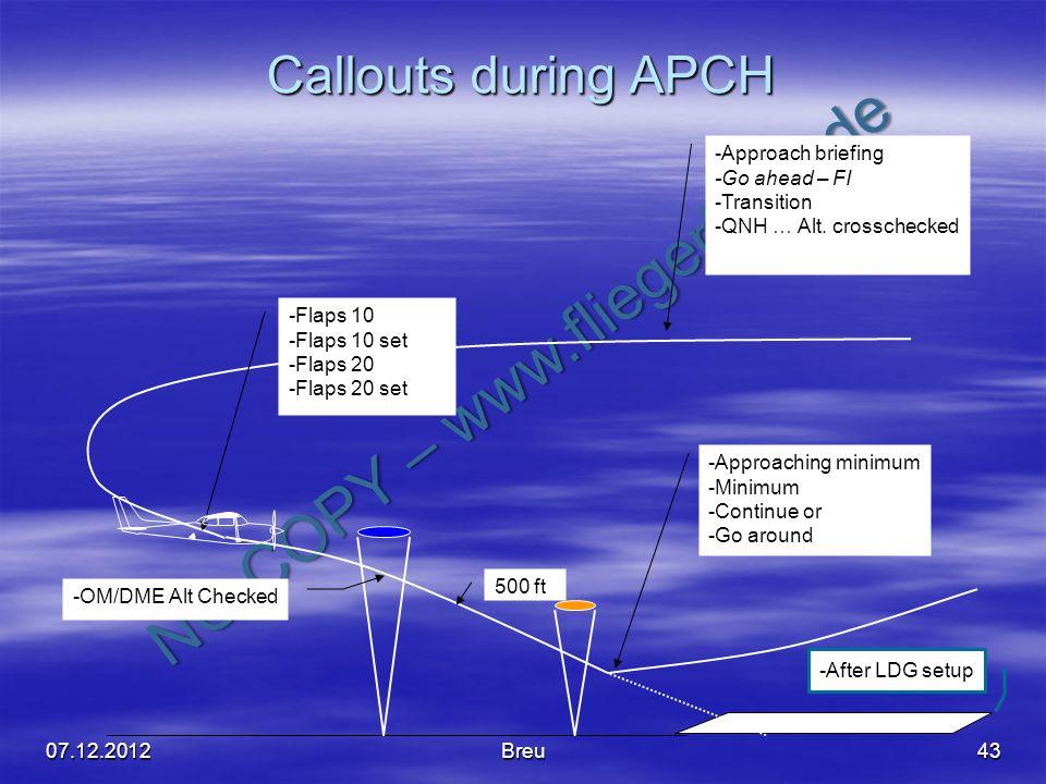 NO COPY – www.fliegerbreu.de Callouts during APCH -Approach briefing -Go ahead – FI -Transition -QNH … Alt. crosschecked -Flaps 10 -Flaps 10 set -Flap