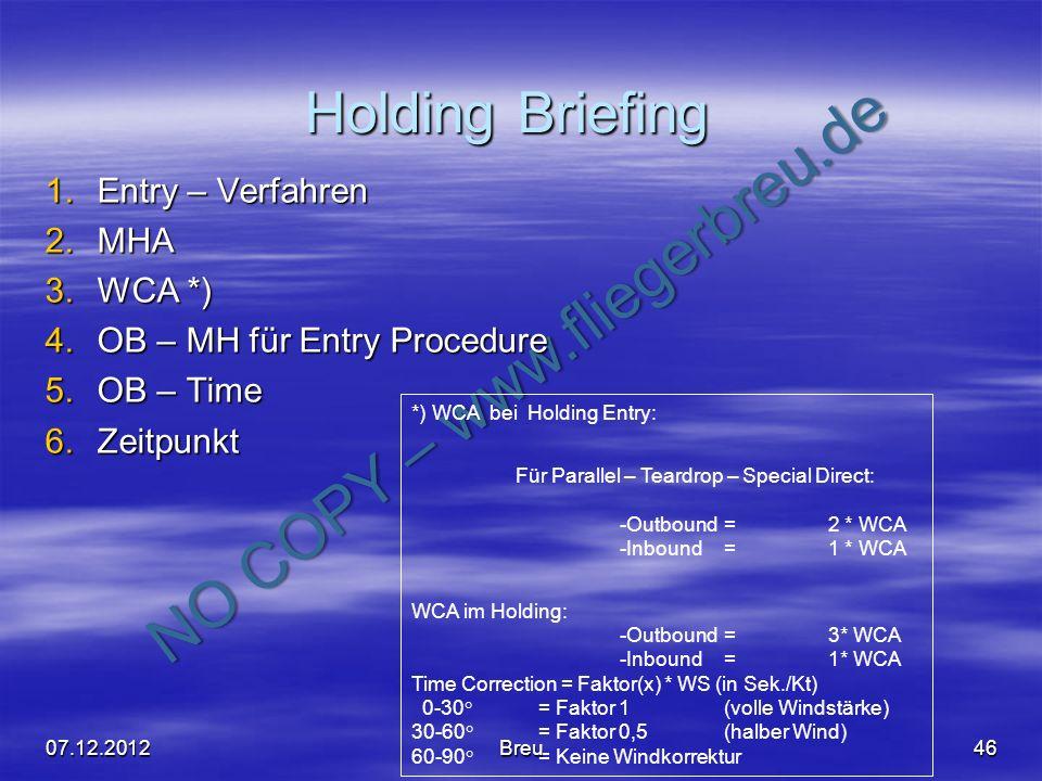 NO COPY – www.fliegerbreu.de Holding Briefing 46 1.Entry – Verfahren 2.MHA 3.WCA *) 4.OB – MH für Entry Procedure 5.OB – Time 6.Zeitpunkt *) WCA bei H