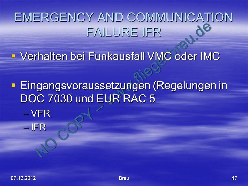 NO COPY – www.fliegerbreu.de EMERGENCY AND COMMUNICATION FAILURE IFR Verhalten bei Funkausfall VMC oder IMC Verhalten bei Funkausfall VMC oder IMC Ein