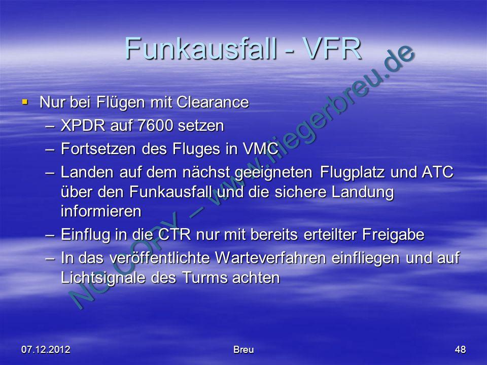 NO COPY – www.fliegerbreu.de Funkausfall - VFR Nur bei Flügen mit Clearance Nur bei Flügen mit Clearance –XPDR auf 7600 setzen –Fortsetzen des Fluges