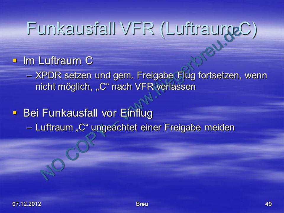 NO COPY – www.fliegerbreu.de Funkausfall VFR (Luftraum C) Im Luftraum C Im Luftraum C –XPDR setzen und gem. Freigabe Flug fortsetzen, wenn nicht mögli