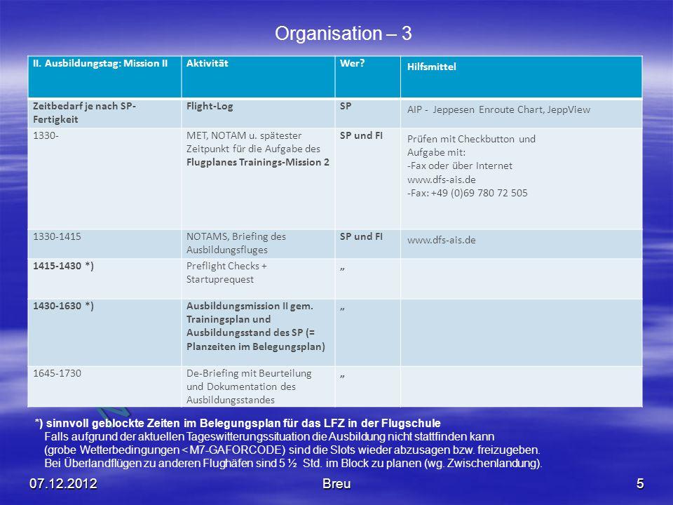 NO COPY – www.fliegerbreu.de 5 Organisation – 3 II. Ausbildungstag: Mission IIAktivitätWer? Hilfsmittel Zeitbedarf je nach SP- Fertigkeit Flight-LogSP