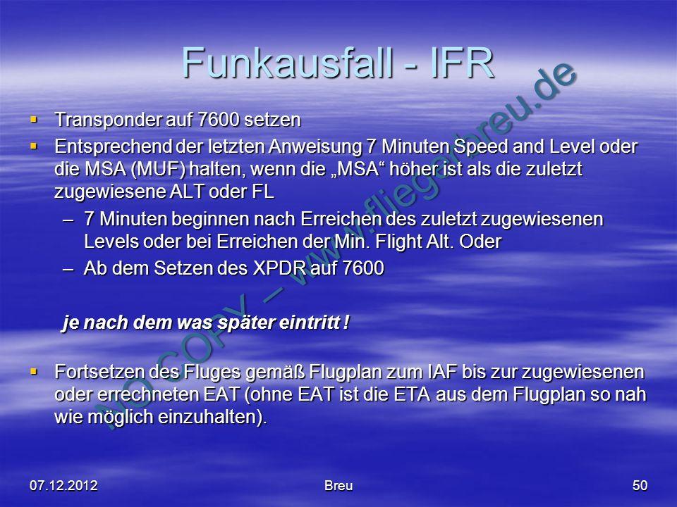 NO COPY – www.fliegerbreu.de Funkausfall - IFR Transponder auf 7600 setzen Transponder auf 7600 setzen Entsprechend der letzten Anweisung 7 Minuten Sp