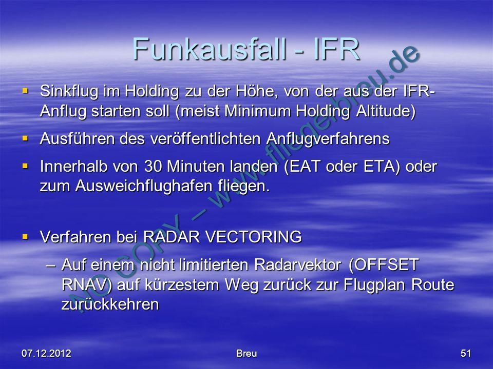 NO COPY – www.fliegerbreu.de Funkausfall - IFR Sinkflug im Holding zu der Höhe, von der aus der IFR- Anflug starten soll (meist Minimum Holding Altitu