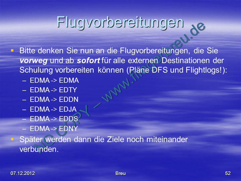 NO COPY – www.fliegerbreu.de Flugvorbereitungen Bitte denken Sie nun an die Flugvorbereitungen, die Sie vorweg und ab sofort für alle externen Destina