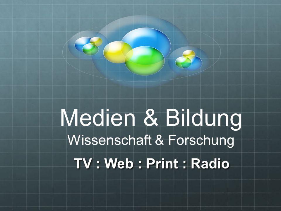 TV : Web : Print : Radio Medien & Bildung Wissenschaft & Forschung