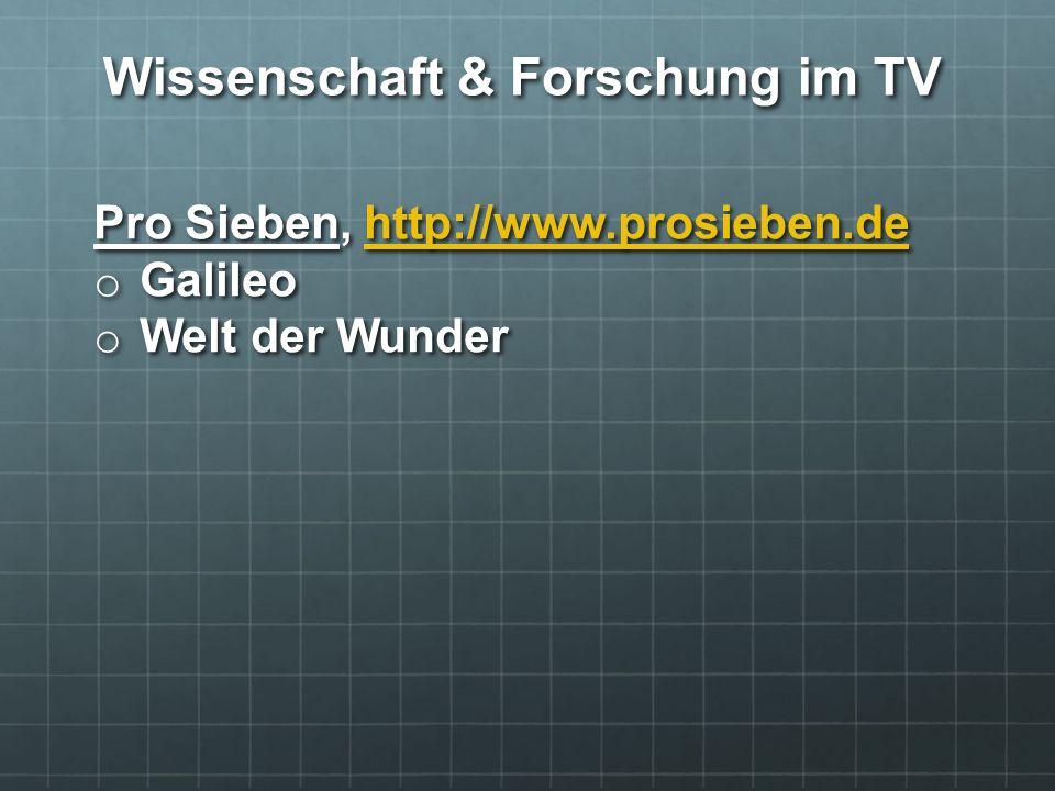 Pro Sieben, http://www.prosieben.de http://www.prosieben.de o Galileo o Welt der Wunder Wissenschaft & Forschung im TV