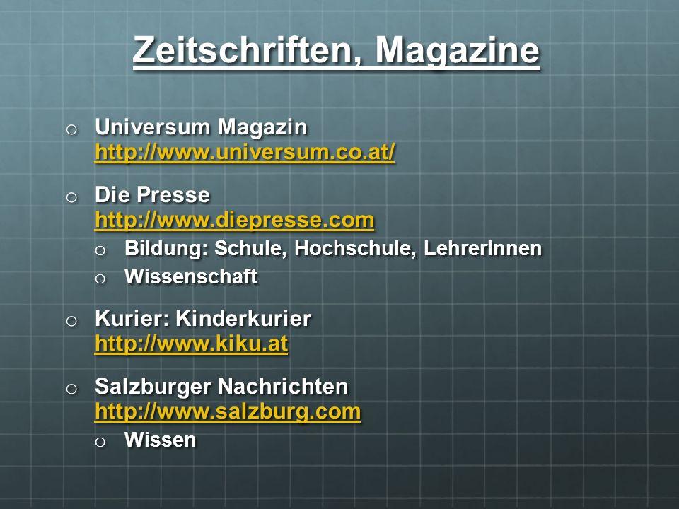 o Universum Magazin http://www.universum.co.at/ http://www.universum.co.at/ o Die Presse http://www.diepresse.com http://www.diepresse.com o Bildung: