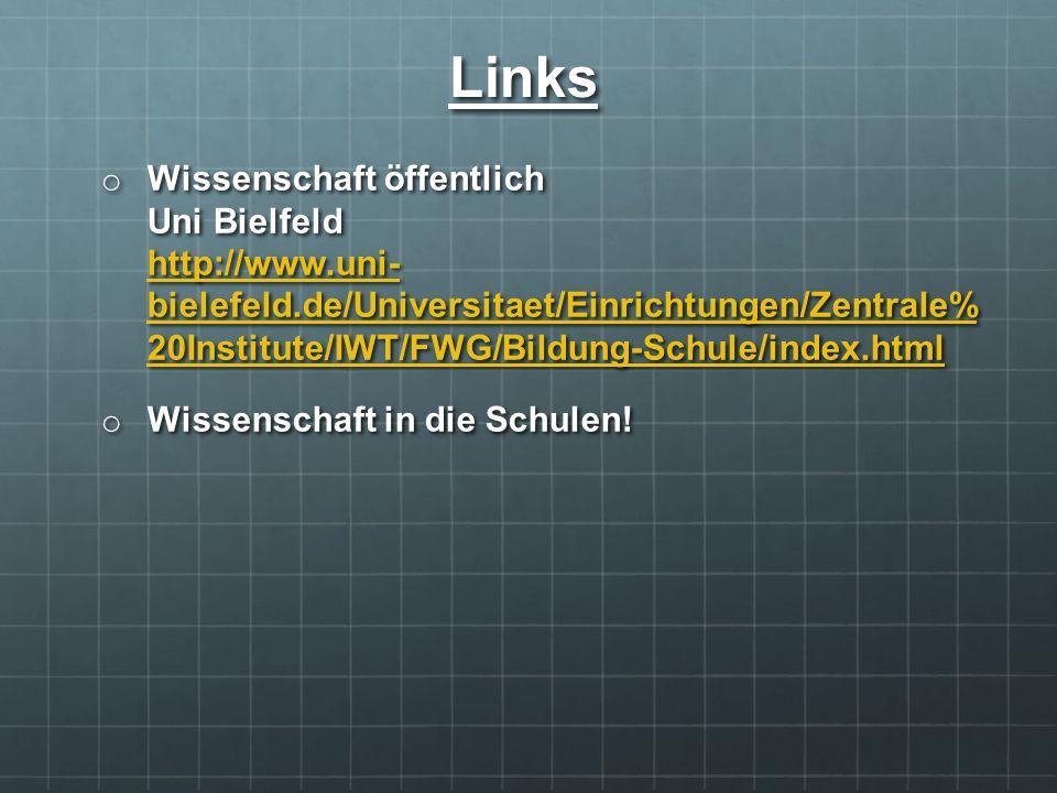 o Wissenschaft öffentlich Uni Bielfeld http://www.uni- bielefeld.de/Universitaet/Einrichtungen/Zentrale% 20Institute/IWT/FWG/Bildung-Schule/index.html