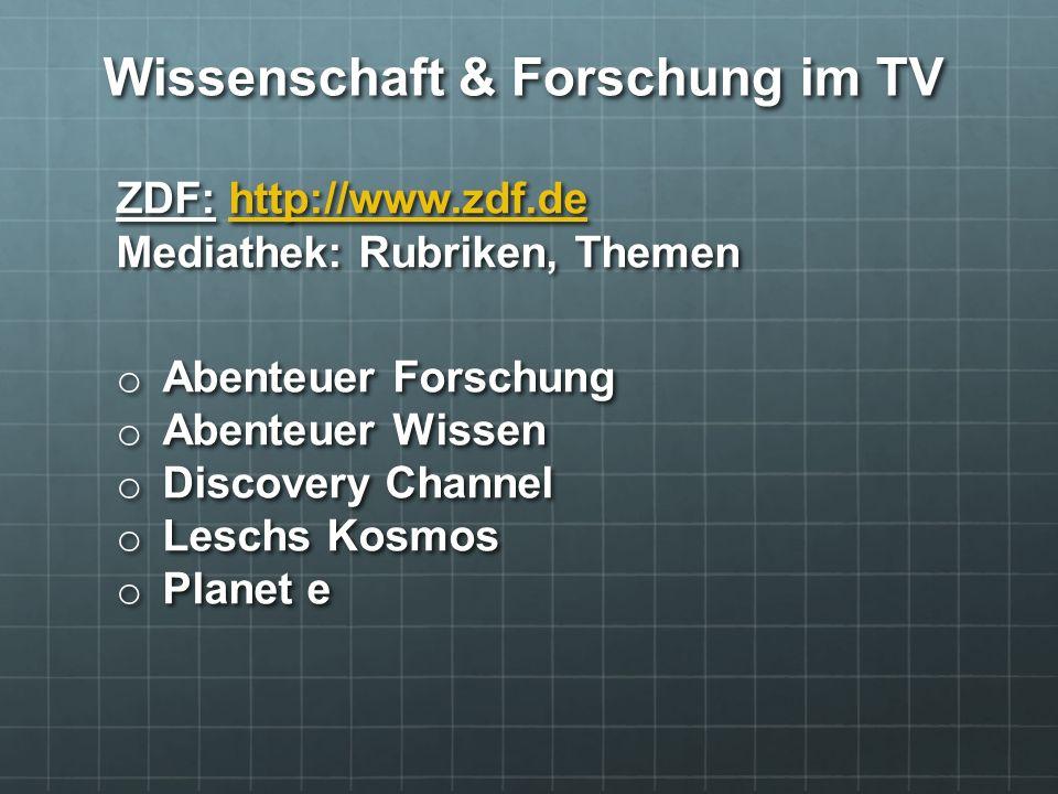 Wissenschaft & Forschung im TV ZDF: http://www.zdf.de Mediathek: Rubriken, Themen http://www.zdf.de o Abenteuer Forschung o Abenteuer Wissen o Discove