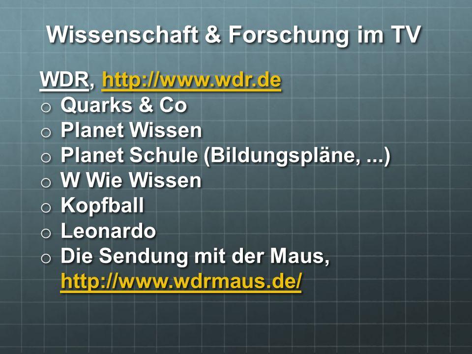 WDR, http://www.wdr.de http://www.wdr.de o Quarks & Co o Planet Wissen o Planet Schule (Bildungspläne,...) o W Wie Wissen o Kopfball o Leonardo o Die