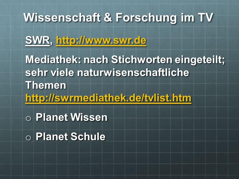 SWR, http://www.swr.de http://www.swr.de Mediathek: nach Stichworten eingeteilt; sehr viele naturwisenschaftliche Themen http://swrmediathek.de/tvlist