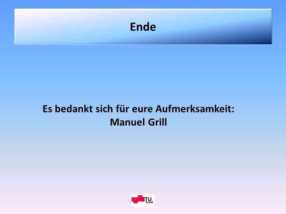 Ende Es bedankt sich für eure Aufmerksamkeit: Manuel Grill